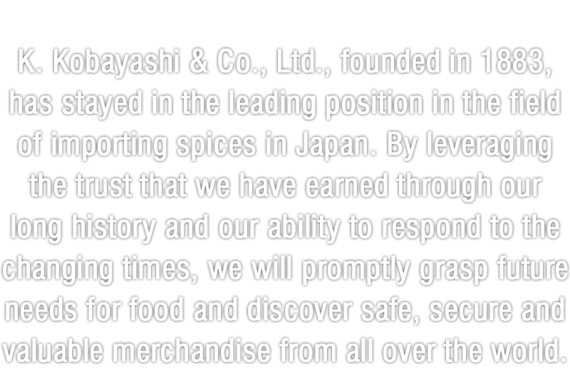 K  Kobayashi & Co , Ltd  | Directly imports spices and